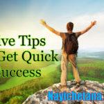 जल्दी सफलता पाने के 5 Important टिप्स Top 5 Tips to Get Quick Success in hindi