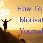 खुद को हमेशा Motivate कैसे रखे ! 5 बेस्ट टिप्स