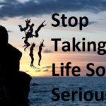 लाइफ में सीरियस होने से कैसे बचे 6 Ways To Stop Taking Life So Seriously