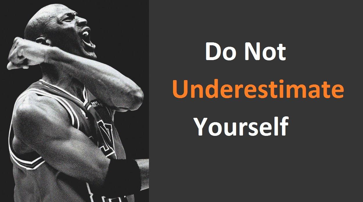 खुद को अंडर एस्टीमेटट मत करो , Do Not Underestimate Yourself In Hindi