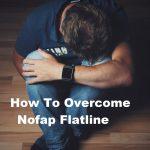 नोफाप फ़्लैटलाइन में खुद को कैसे संभाले,How To Overcome Nofap Flatline In Hindi,Nofap Flatline kya hota hai,Nofap Flatline me full detail